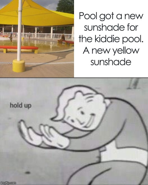 HOLD UP! | image tagged in fallout hold up,yellow,water,pee,memes,pool | made w/ Imgflip meme maker
