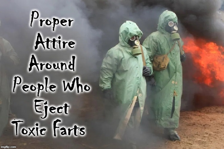 When How to Tell When your Farting Becomes a Problem |  Proper  Attire Around People Who Eject Toxic Farts | image tagged in vince vance,toxic,fumes,hazard,suits,gas mask | made w/ Imgflip meme maker