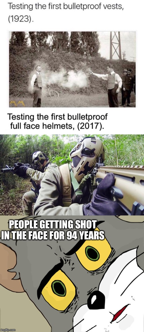 Took us long enough | PEOPLE GETTING SHOT IN THE FACE FOR 94 YEARS | image tagged in memes,unsettled tom,bullet,proof,technology | made w/ Imgflip meme maker