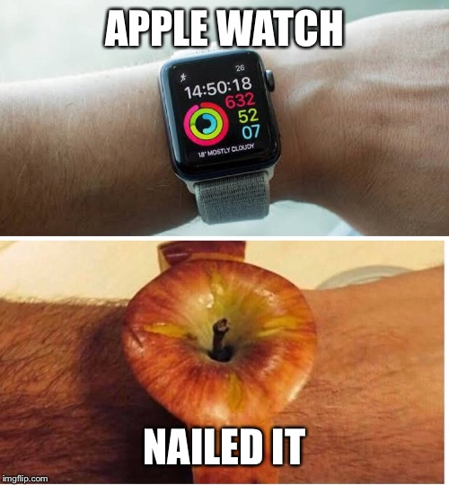 APPLE WATCH NAILED IT | image tagged in apple,watch,steve jobs,iphone,mac | made w/ Imgflip meme maker