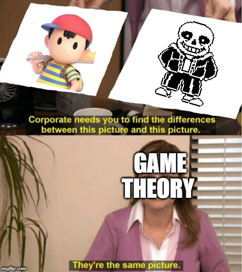 The Theory | GAME THEORY | image tagged in office same picture,sans,sans undertale,bad pun sans,undertale sans,earthbound | made w/ Imgflip meme maker