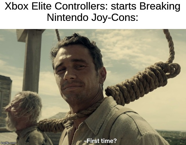 first time | Xbox Elite Controllers: starts Breaking Nintendo Joy-Cons: | image tagged in first time | made w/ Imgflip meme maker