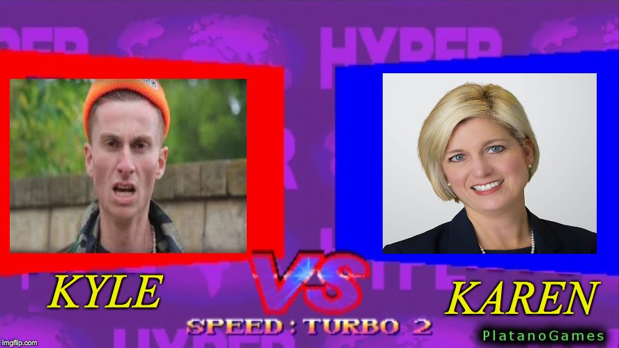 KAREN VS KYLE |  KYLE; KAREN | image tagged in kyle,omg karen,street fighter | made w/ Imgflip meme maker