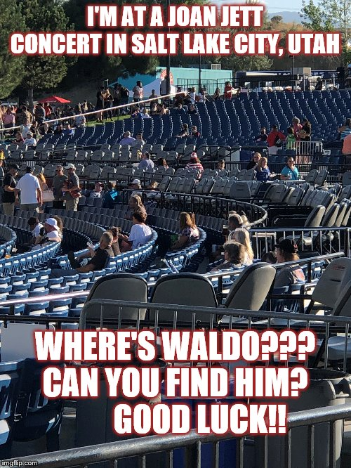 I'M AT A JOAN JETT CONCERT IN SALT LAKE CITY, UTAH WHERE'S WALDO??? CAN YOU FIND HIM?         GOOD LUCK!! | made w/ Imgflip meme maker