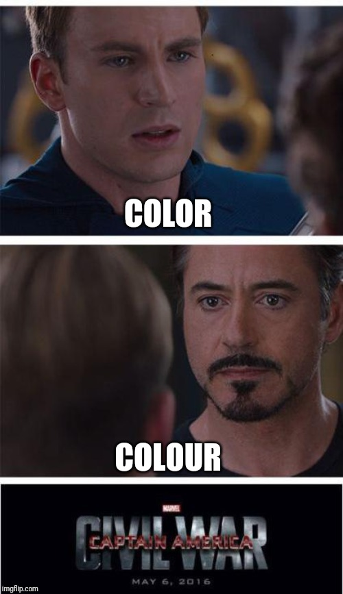 Which one is it |  COLOR; COLOUR | image tagged in memes,marvel civil war 1 | made w/ Imgflip meme maker