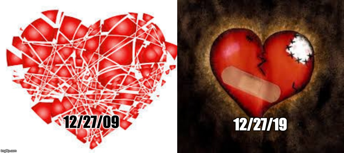 12/27/19; 12/27/09 | image tagged in broken heart,mending heart | made w/ Imgflip meme maker