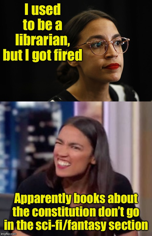 AOC's Resume |  I used to be a librarian, but I got fired; Apparently books about the constitution don't go in the sci-fi/fantasy section | image tagged in aoc_confused,aoc deep thoughts,aoc | made w/ Imgflip meme maker