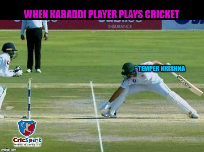 WHEN KABADDI PLAYER PLAYS CRICKET; * TEMPER KRISHNA | image tagged in funny meme | made w/ Imgflip meme maker