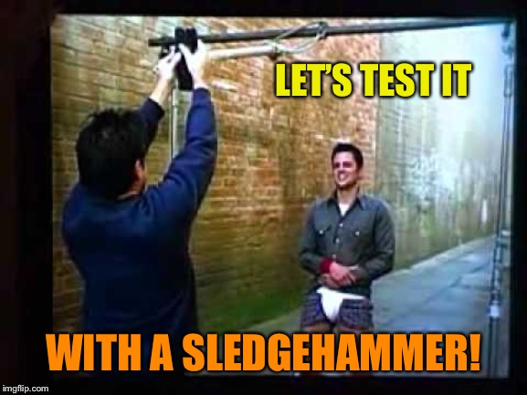 LET'S TEST IT WITH A SLEDGEHAMMER! | made w/ Imgflip meme maker