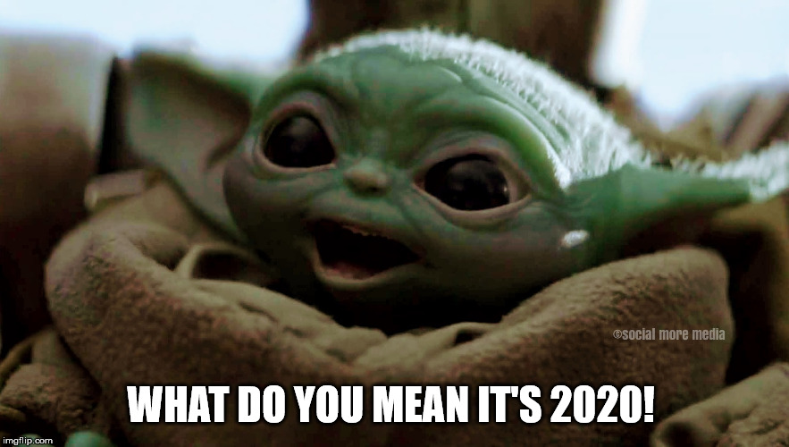 Baby Yoda |  WHAT DO YOU MEAN IT'S 2020! | image tagged in baby yoda,the mandalorian,2020,star wars,social more media | made w/ Imgflip meme maker