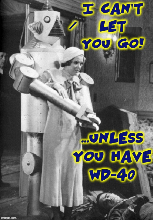 The Case of the Rusty Joint |  I CAN'T LET YOU GO! /; ...UNLESS YOU HAVE WD-40 | image tagged in vince vance,science fiction,bad movies,robot,attacks,girl | made w/ Imgflip meme maker