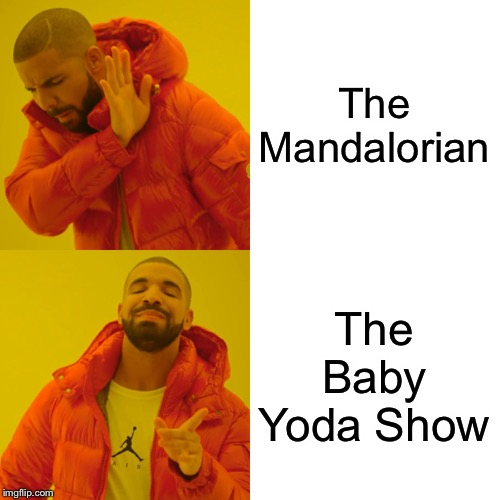 Drake Hotline Bling |  The Mandalorian; The Baby Yoda Show | image tagged in memes,drake hotline bling,baby yoda,mandalorian,tv show,star wars | made w/ Imgflip meme maker