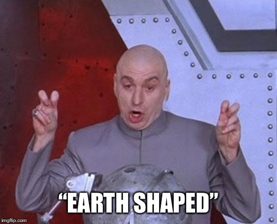 "Dr Evil Laser Meme | ""EARTH SHAPED"" 