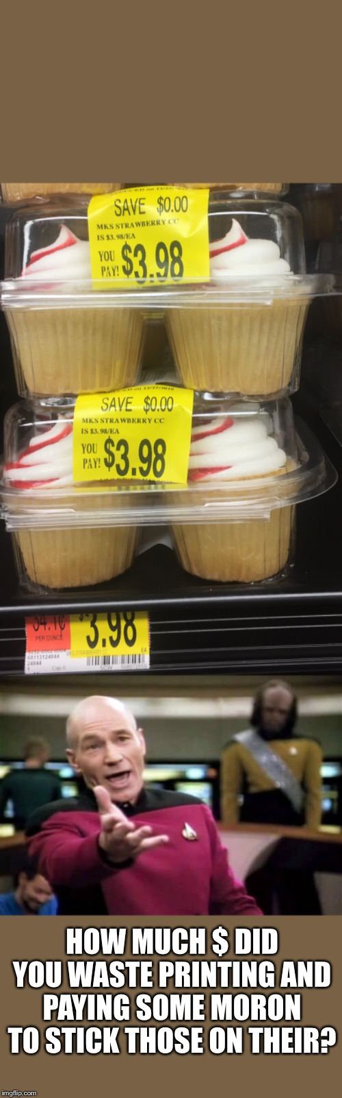 Found these bargain cupcakes on clearance at Walmart | HOW MUCH $ DID YOU WASTE PRINTING AND PAYING SOME MORON TO STICK THOSE ON THEIR? | image tagged in memes,picard wtf,walmart savings | made w/ Imgflip meme maker