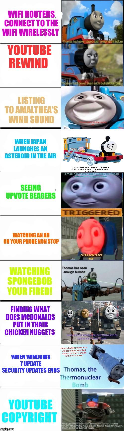 Thomas BS rating: | YOUTUBE REWIND WIFI ROUTERS CONNECT TO THE WIFI WIRELESSLY WHEN WINDOWS 7 UPDATE SECURITY UPDATES ENDS SEEING UPVOTE BEAGERS YOUTUBE COPYRIG | image tagged in thomas had never seen such bullshit before,thomas the tank engine,youtube,mcdonalds,wifi,upvote beggers | made w/ Imgflip meme maker