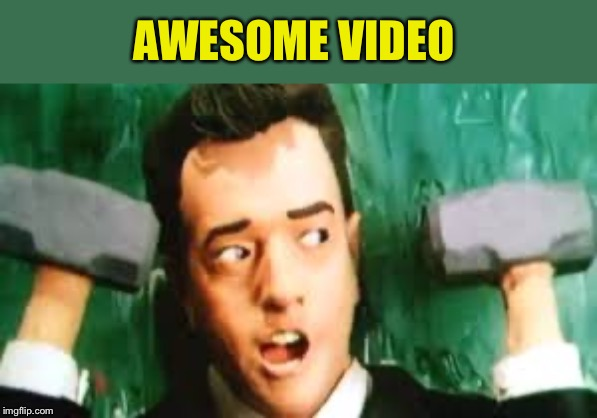 AWESOME VIDEO | made w/ Imgflip meme maker