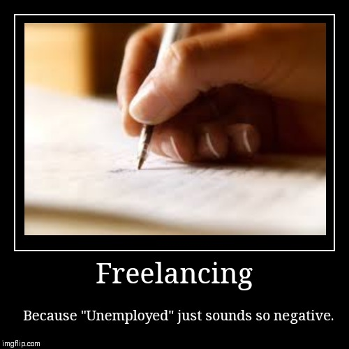 "Freelancing | Because ""Unemployed"" just sounds so negative. 