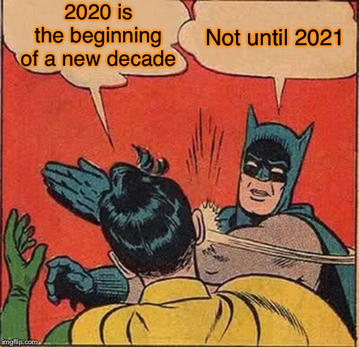 The big debate | 2020 is the beginning of a new decade Not until 2021 | image tagged in memes,batman slapping robin,happy new year | made w/ Imgflip meme maker