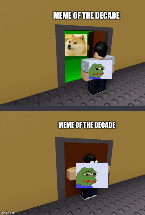 Poor Pepe |  MEME OF THE DECADE; MEME OF THE DECADE | image tagged in meme,funny,pepe,doge,pepe the frog,roblox | made w/ Imgflip meme maker
