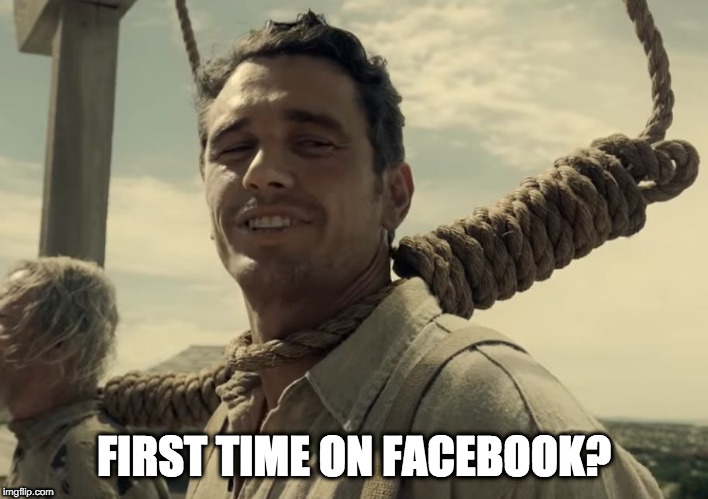 first time | FIRST TIME ON FACEBOOK? | image tagged in first time | made w/ Imgflip meme maker