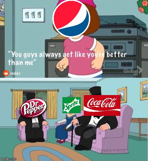 Soda comic | image tagged in you guys always act like you're better than me,soda,pepsi,dr pepper,sprite,coca cola | made w/ Imgflip meme maker
