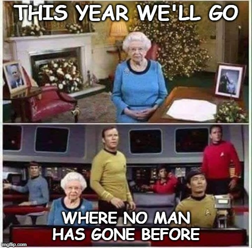 Queen From Space | THIS YEAR WE'LL GO WHERE NO MAN HAS GONE BEFORE | image tagged in star trek,puns,christmas | made w/ Imgflip meme maker