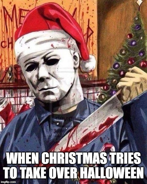 Halloween Strikes Back | WHEN CHRISTMAS TRIES TO TAKE OVER HALLOWEEN | image tagged in halloween,christmas | made w/ Imgflip meme maker