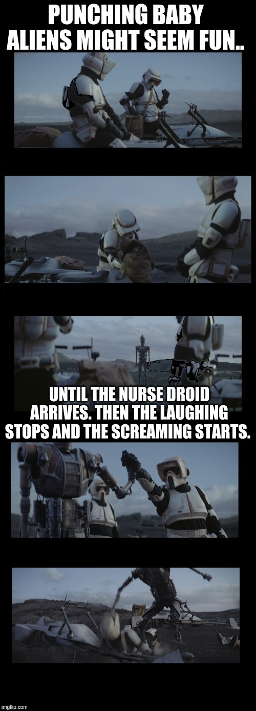IG-11 Nurse Droid |  PUNCHING BABY ALIENS MIGHT SEEM FUN.. UNTIL THE NURSE DROID ARRIVES. THEN THE LAUGHING STOPS AND THE SCREAMING STARTS. | image tagged in the mandalorian,biker scouts,baby yoda,ig 11,rekt | made w/ Imgflip meme maker