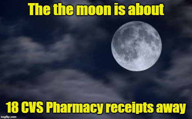 Insane Fact |  The the moon is about; 18 CVS Pharmacy receipts away | image tagged in dat moon doe,cvs | made w/ Imgflip meme maker