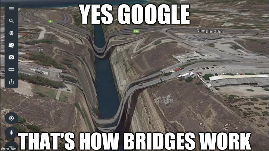 YES GOOGLE; THAT'S HOW BRIDGES WORK | image tagged in google,funny memes,glitch | made w/ Imgflip meme maker