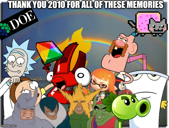 It's been a nice Decade. Can't wait til 2020 |  THANK YOU 2010 FOR ALL OF THESE MEMORIES | image tagged in pvz,athf,doe road safety,me and the boys,2010,memes | made w/ Imgflip meme maker