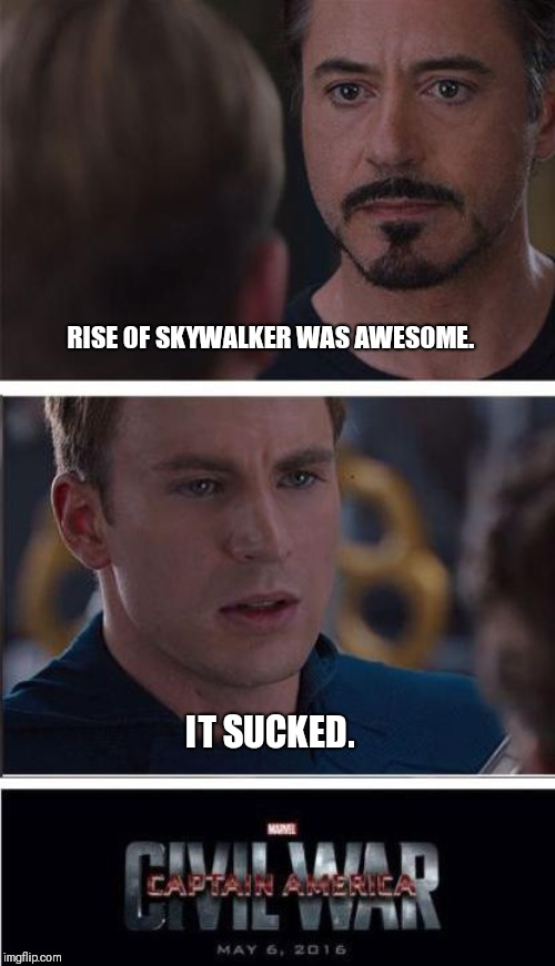 Aaaaaaand go! |  RISE OF SKYWALKER WAS AWESOME. IT SUCKED. | image tagged in memes,marvel civil war 2 | made w/ Imgflip meme maker