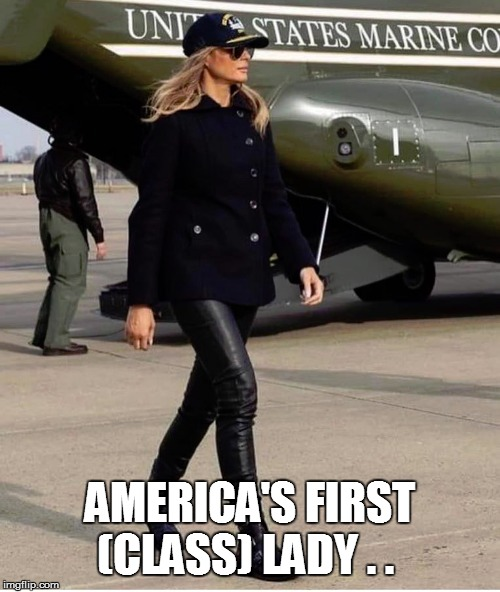 AMERICA'S FIRST (CLASS) LADY . . | image tagged in first lady,trump's wife,melania trump,trump,politics,melania trump meme | made w/ Imgflip meme maker