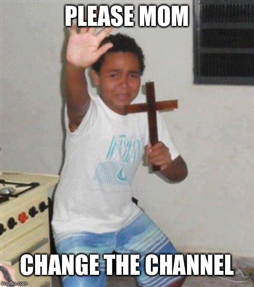 STAY BACK YOU DEMON | PLEASE MOM CHANGE THE CHANNEL | image tagged in stay back you demon | made w/ Imgflip meme maker