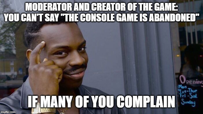 "Roll Safe Think About It Meme | MODERATOR AND CREATOR OF THE GAME: YOU CAN'T SAY ""THE CONSOLE GAME IS ABANDONED"" IF MANY OF YOU COMPLAIN 