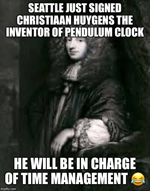 SEATTLE JUST SIGNED CHRISTIAAN HUYGENS THE INVENTOR OF PENDULUM CLOCK HE WILL BE IN CHARGE OF TIME MANAGEMENT ? | image tagged in seattle seahawks | made w/ Imgflip meme maker