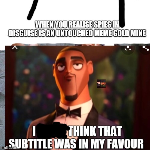 WHEN YOU REALISE SPIES IN DISGUISE IS AN UNTOUCHED MEME GOLD MINE; I DON'T THINK THAT SUBTITLE WAS IN MY FAVOUR | image tagged in funny,will smith | made w/ Imgflip meme maker