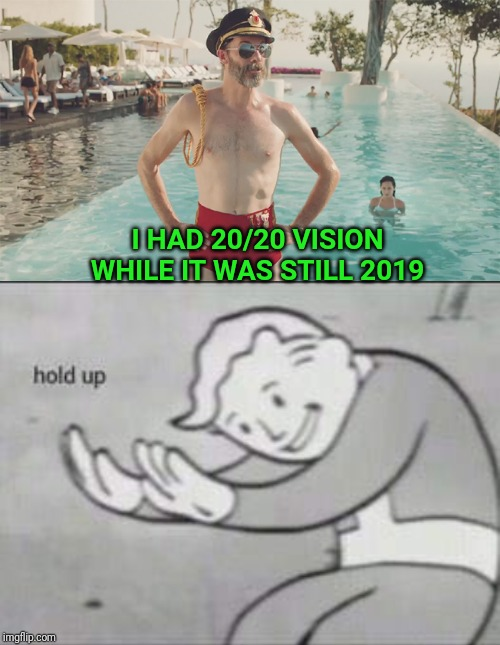 Amazing insight... |  I HAD 20/20 VISION WHILE IT WAS STILL 2019 | image tagged in captain obvious bathing suit,fallout hold up,2020,vision,2019 | made w/ Imgflip meme maker