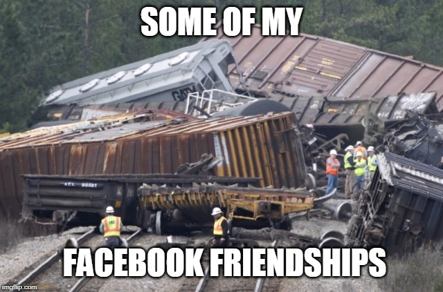 Train Wreck | SOME OF MY FACEBOOK FRIENDSHIPS | image tagged in train wreck | made w/ Imgflip meme maker