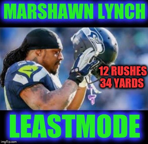 Worked hard for his money | 12 RUSHES 34 YARDS | image tagged in nfl memes,seattle seahawks,beast mode,show me the money | made w/ Imgflip meme maker