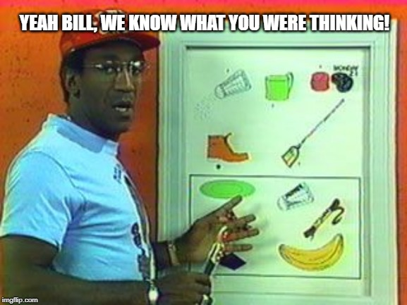 Picture Pages |  YEAH BILL, WE KNOW WHAT YOU WERE THINKING! | image tagged in cartoon | made w/ Imgflip meme maker