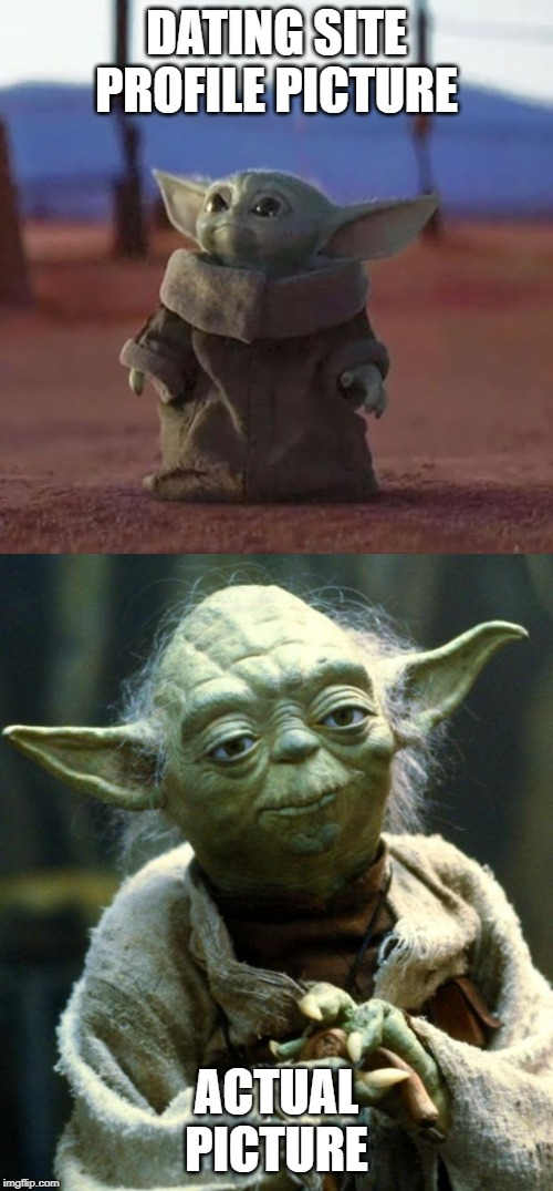 DATING SITE PROFILE PICTURE ACTUAL PICTURE | image tagged in memes,star wars yoda,baby yoda | made w/ Imgflip meme maker