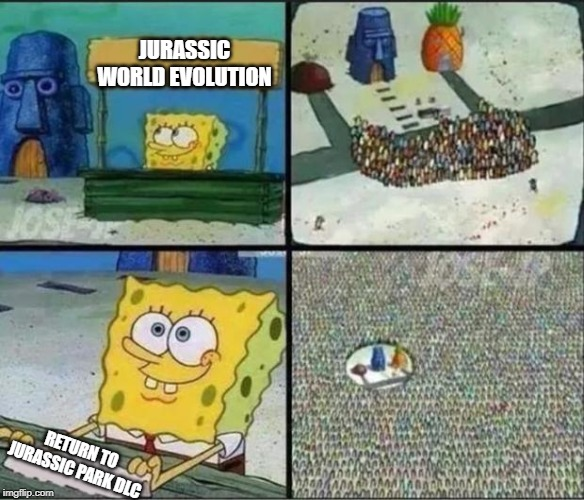 Spogebob Hype Stand 2: Welcome to Jurassic World Evolution |  JURASSIC WORLD EVOLUTION; RETURN TO JURASSIC PARK DLC | image tagged in spongebob hype stand,jurassic world,jurassic park,video game | made w/ Imgflip meme maker