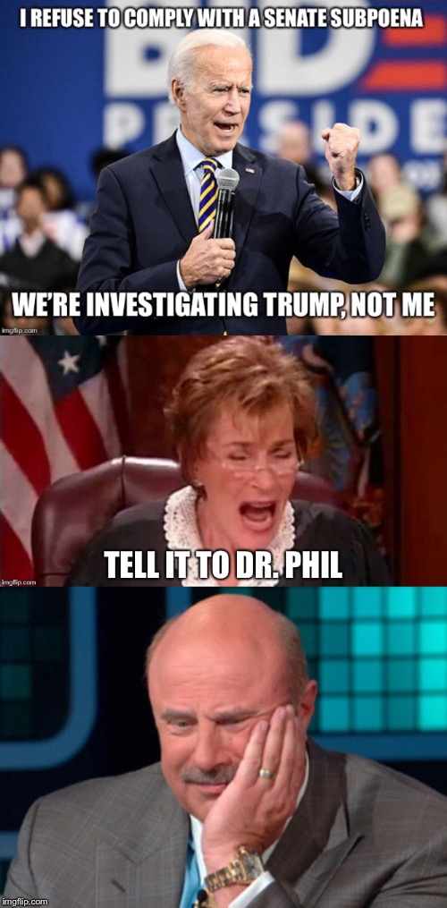What Finally Broke Dr Phil | image tagged in biden,trump,judge judy,dr phil | made w/ Imgflip meme maker