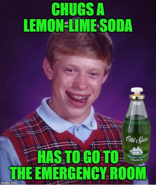Refreshing Breath Brian |  CHUGS A LEMON-LIME SODA; HAS TO GO TO THE EMERGENCY ROOM | image tagged in memes,bad luck brian,funny memes,soda,aftershave | made w/ Imgflip meme maker