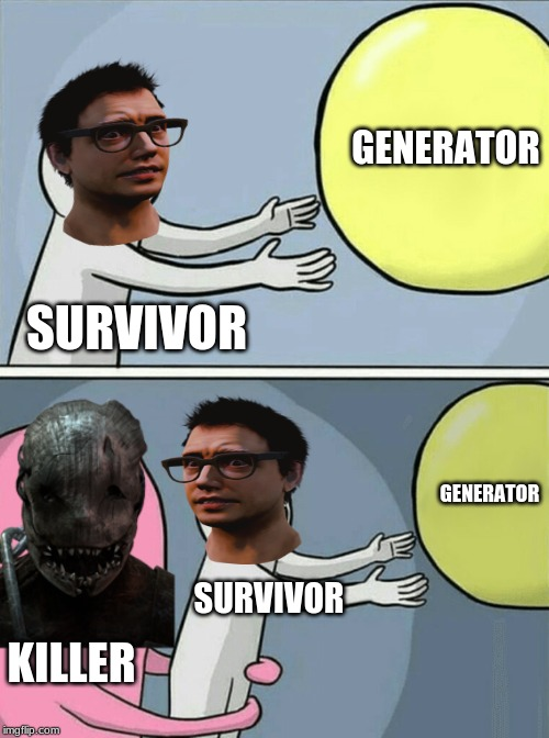 Running Away Balloon |  GENERATOR; SURVIVOR; GENERATOR; SURVIVOR; KILLER | image tagged in memes,running away balloon | made w/ Imgflip meme maker