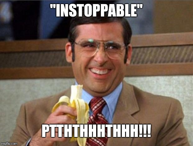 "brick tamland | ""INSTOPPABLE"" PTTHTHHHTHHH!!! 
