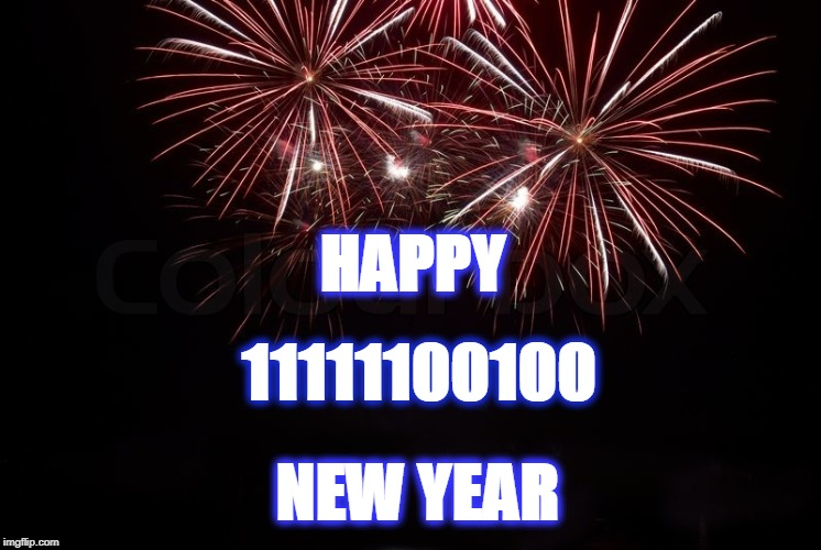 Happy 2020 New Year |  HAPPY; 11111100100; NEW YEAR | image tagged in happy new year,binary,fireworks,memes | made w/ Imgflip meme maker