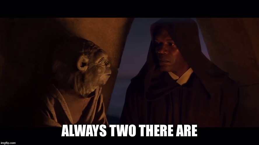 Always Two There Are Master Apprentice Sith Jedi Yoda Mace | ALWAYS TWO THERE ARE | image tagged in always two there are master apprentice sith jedi yoda mace | made w/ Imgflip meme maker