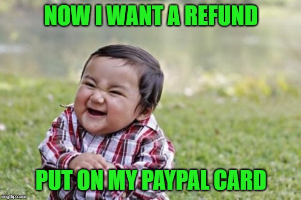 Evil Toddler Meme | NOW I WANT A REFUND PUT ON MY PAYPAL CARD | image tagged in memes,evil toddler | made w/ Imgflip meme maker
